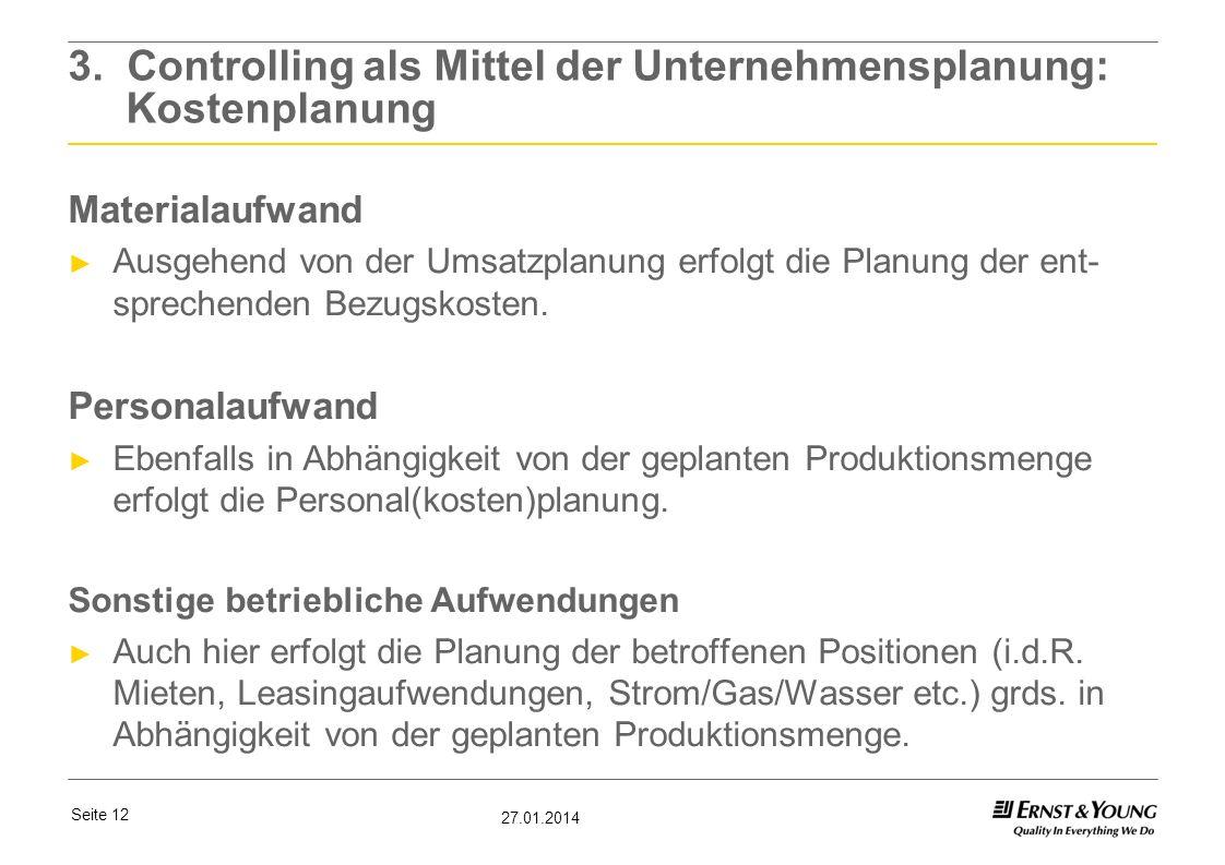 Seite 12 27.01.2014 3. Controlling als Mittel der Unternehmensplanung: Kostenplanung Materialaufwand Ausgehend von der Umsatzplanung erfolgt die Planu
