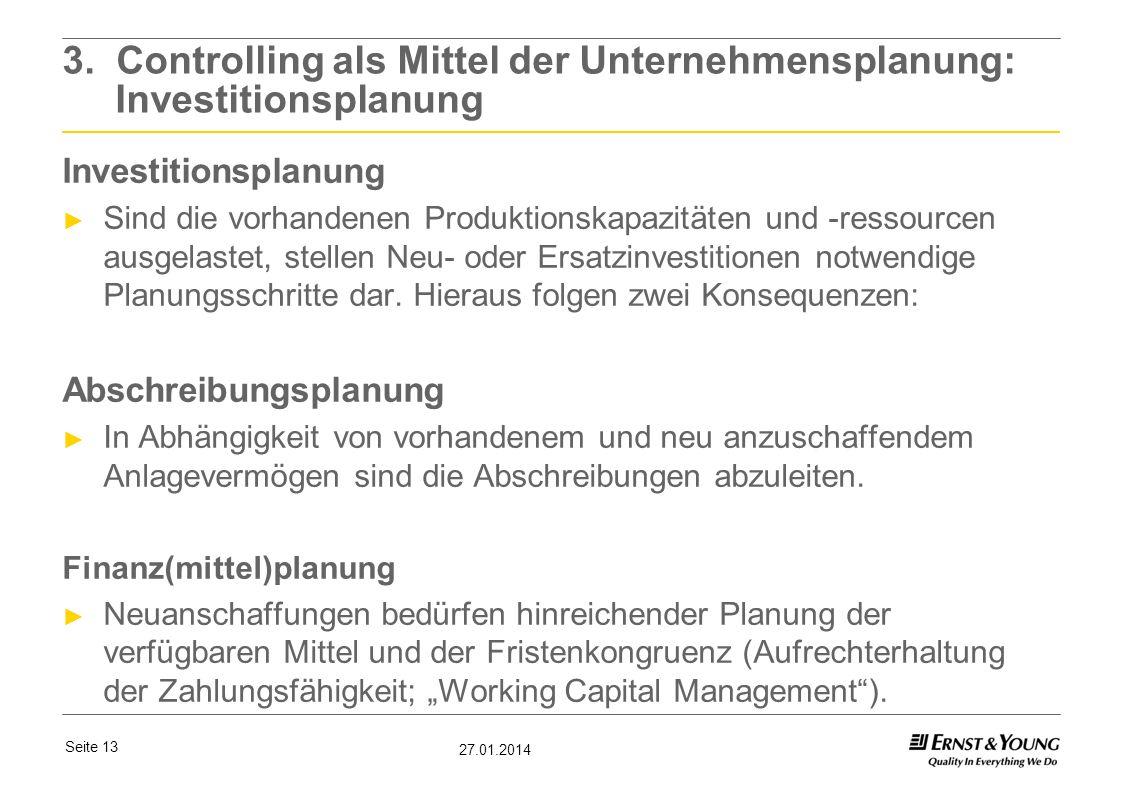 Seite 13 27.01.2014 3. Controlling als Mittel der Unternehmensplanung: Investitionsplanung Investitionsplanung Sind die vorhandenen Produktionskapazit