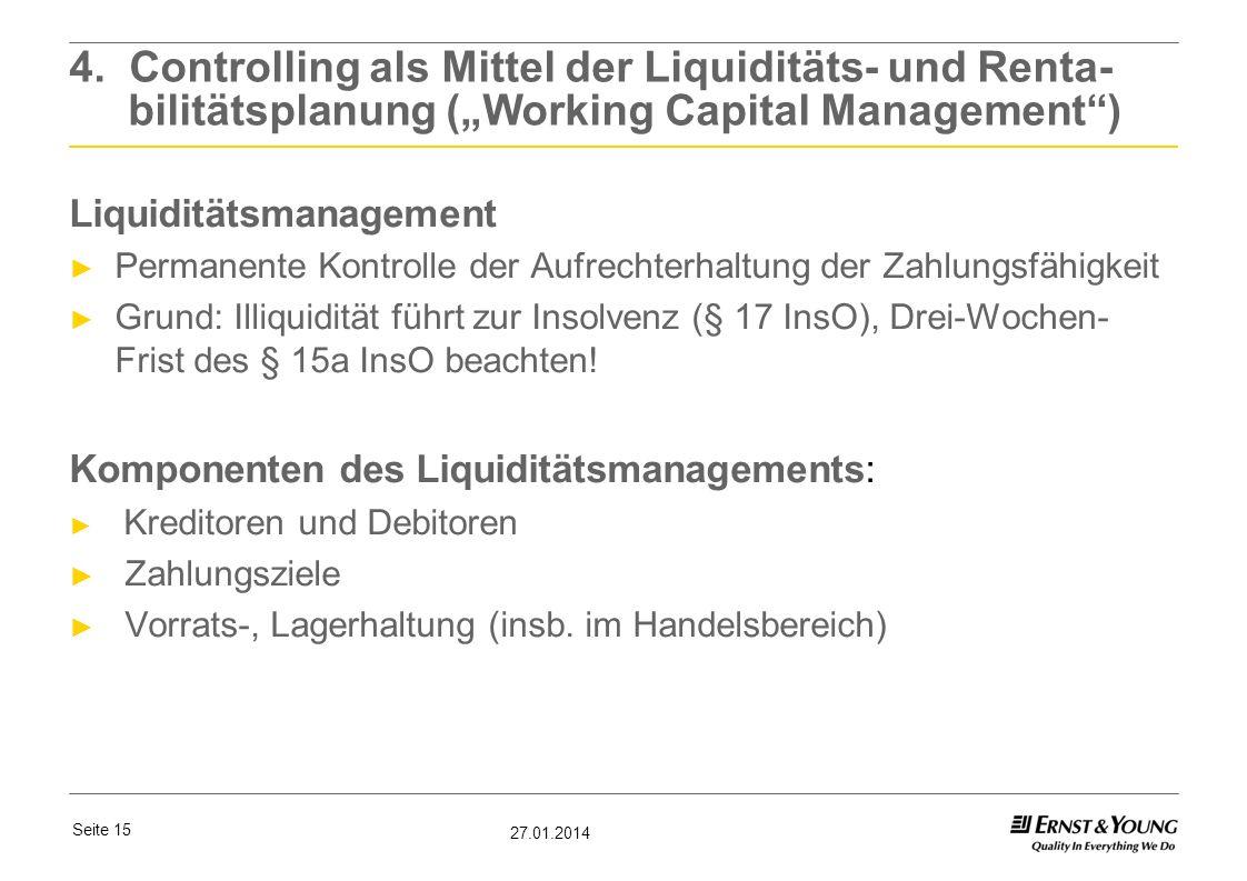 Seite 15 27.01.2014 4. Controlling als Mittel der Liquiditäts- und Renta- bilitätsplanung (Working Capital Management) Liquiditätsmanagement Permanent