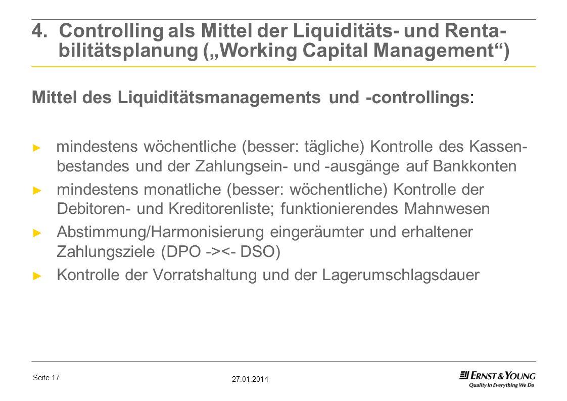 Seite 17 27.01.2014 4. Controlling als Mittel der Liquiditäts- und Renta- bilitätsplanung (Working Capital Management) Mittel des Liquiditätsmanagemen