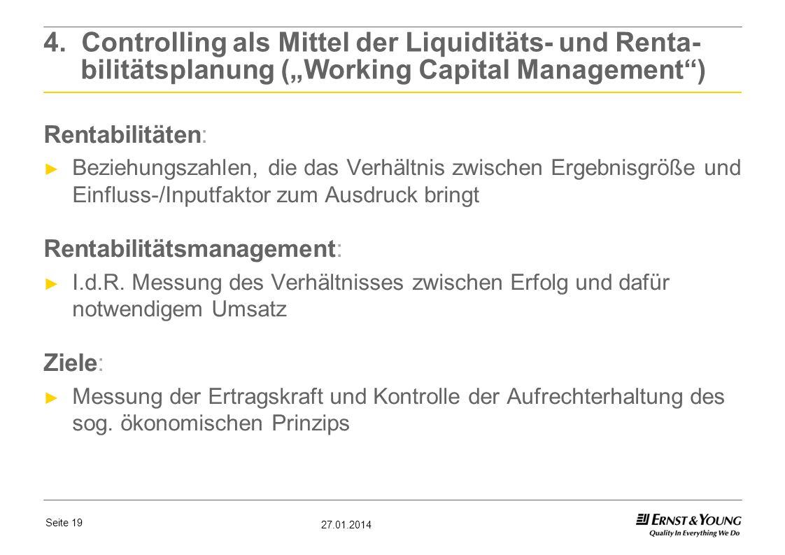 Seite 19 27.01.2014 4. Controlling als Mittel der Liquiditäts- und Renta- bilitätsplanung (Working Capital Management) Rentabilitäten: Beziehungszahle