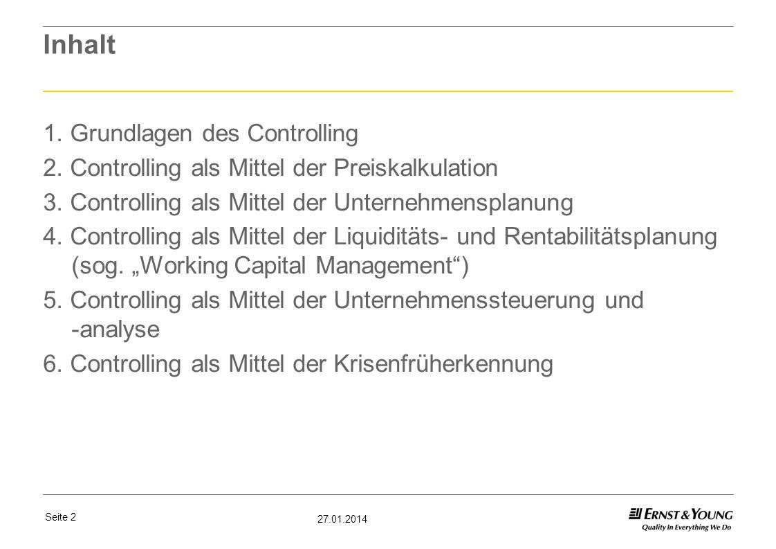Seite 2 27.01.2014 Inhalt 1. Grundlagen des Controlling 2. Controlling als Mittel der Preiskalkulation 3. Controlling als Mittel der Unternehmensplanu