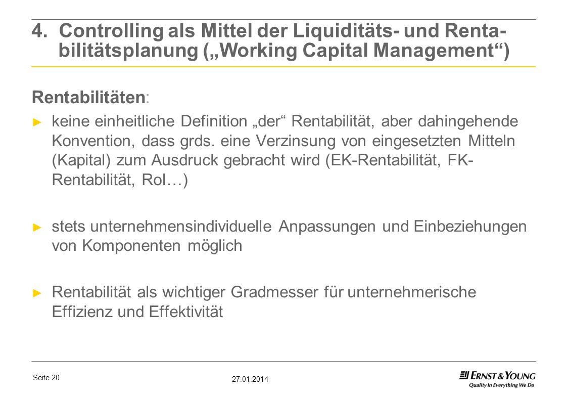 Seite 20 27.01.2014 4. Controlling als Mittel der Liquiditäts- und Renta- bilitätsplanung (Working Capital Management) Rentabilitäten: keine einheitli