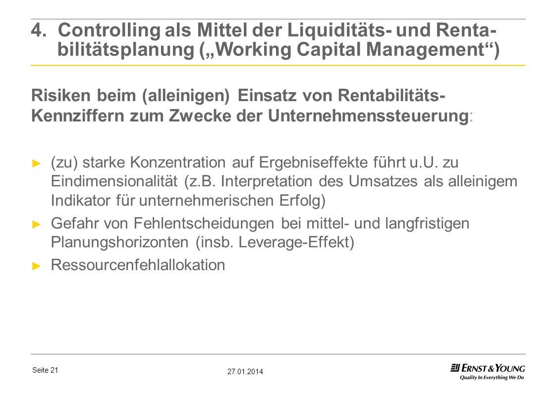 Seite 21 27.01.2014 4. Controlling als Mittel der Liquiditäts- und Renta- bilitätsplanung (Working Capital Management) Risiken beim (alleinigen) Einsa