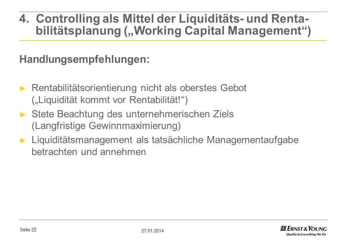 Seite 22 27.01.2014 4. Controlling als Mittel der Liquiditäts- und Renta- bilitätsplanung (Working Capital Management) Handlungsempfehlungen: Rentabil