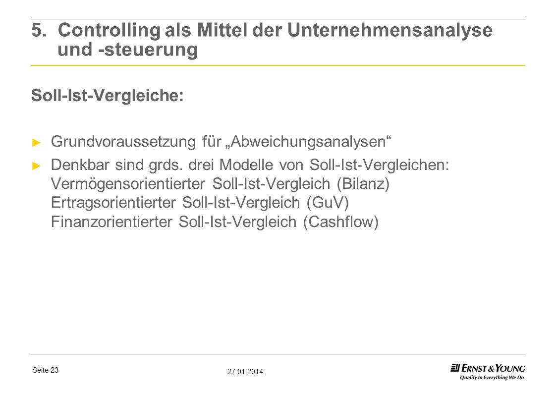 Seite 23 27.01.2014 5. Controlling als Mittel der Unternehmensanalyse und -steuerung Soll-Ist-Vergleiche: Grundvoraussetzung für Abweichungsanalysen D