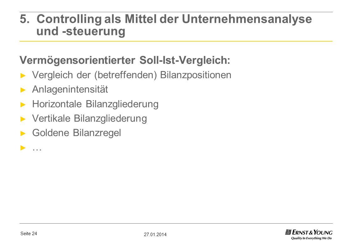 Seite 24 27.01.2014 5. Controlling als Mittel der Unternehmensanalyse und -steuerung Vermögensorientierter Soll-Ist-Vergleich: Vergleich der (betreffe
