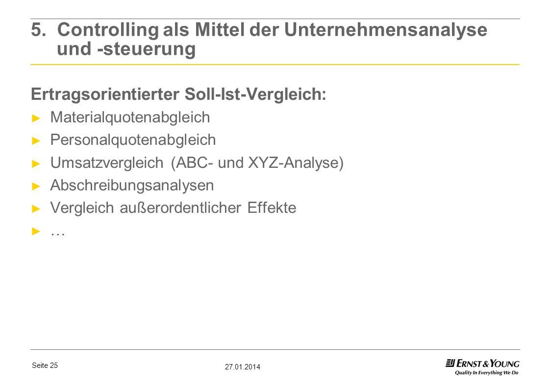 Seite 25 27.01.2014 5. Controlling als Mittel der Unternehmensanalyse und -steuerung Ertragsorientierter Soll-Ist-Vergleich: Materialquotenabgleich Pe