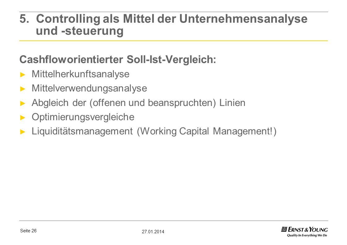 Seite 26 27.01.2014 5. Controlling als Mittel der Unternehmensanalyse und -steuerung Cashfloworientierter Soll-Ist-Vergleich: Mittelherkunftsanalyse M
