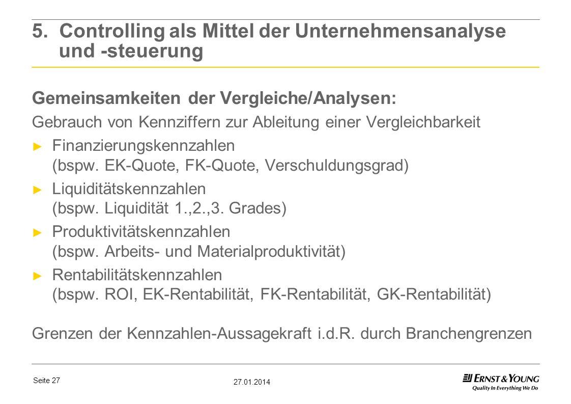 Seite 27 27.01.2014 5. Controlling als Mittel der Unternehmensanalyse und -steuerung Gemeinsamkeiten der Vergleiche/Analysen: Gebrauch von Kennziffern