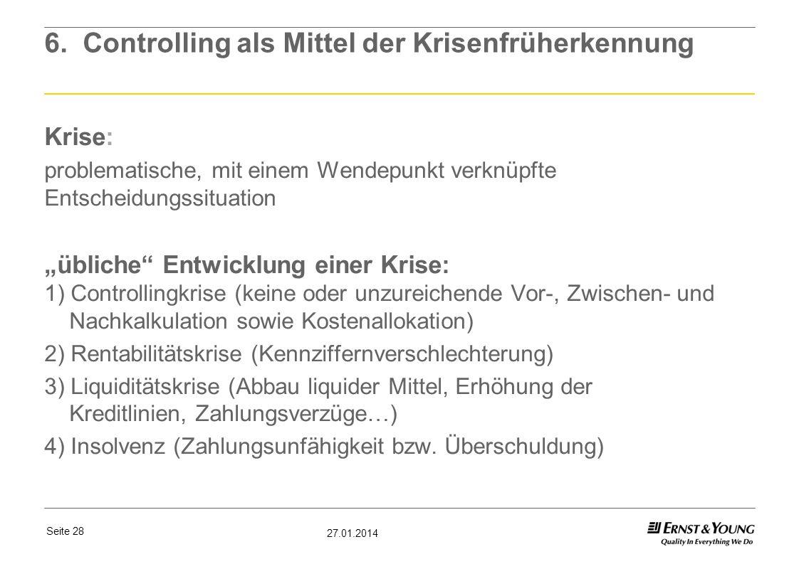 Seite 28 27.01.2014 6. Controlling als Mittel der Krisenfrüherkennung Krise: problematische, mit einem Wendepunkt verknüpfte Entscheidungssituation üb
