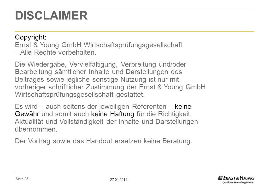 Seite 35 27.01.2014 DISCLAIMER Copyright: Ernst & Young GmbH Wirtschaftsprüfungsgesellschaft – Alle Rechte vorbehalten. Die Wiedergabe, Vervielfältigu