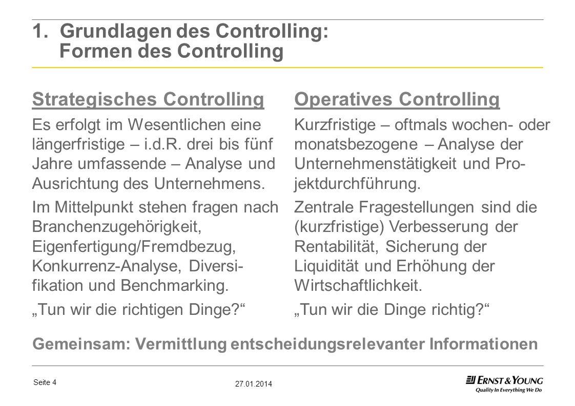 Seite 4 27.01.2014 1. Grundlagen des Controlling: Formen des Controlling Strategisches Controlling Es erfolgt im Wesentlichen eine längerfristige – i.