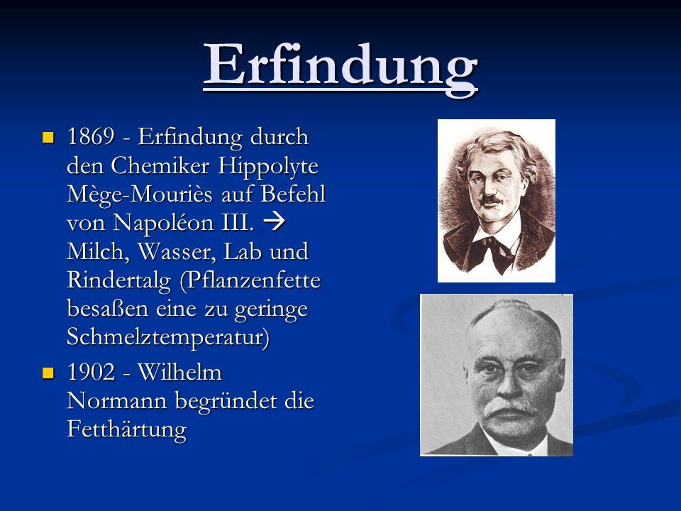 Erfindung 1869 - Erfindung durch den Chemiker Hippolyte Mège-Mouriès auf Befehl von Napoléon III. Milch, Wasser, Lab und Rindertalg (Pflanzenfette bes