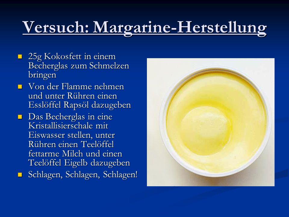 Versuch: Margarine-Herstellung 25g Kokosfett in einem Becherglas zum Schmelzen bringen 25g Kokosfett in einem Becherglas zum Schmelzen bringen Von der