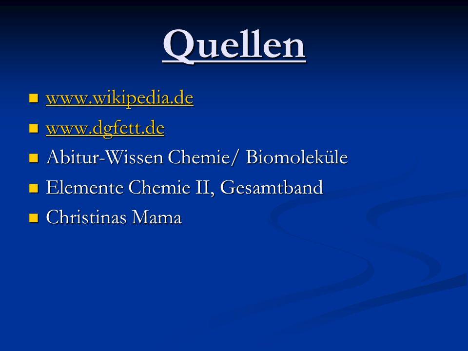 Quellen www.wikipedia.de www.wikipedia.de www.wikipedia.de www.dgfett.de www.dgfett.de www.dgfett.de Abitur-Wissen Chemie/ Biomoleküle Abitur-Wissen C