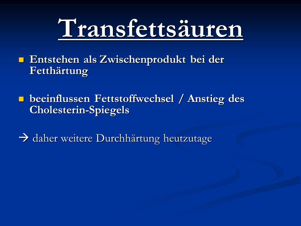 Transfettsäuren Entstehen als Zwischenprodukt bei der Fetthärtung Entstehen als Zwischenprodukt bei der Fetthärtung beeinflussen Fettstoffwechsel / An
