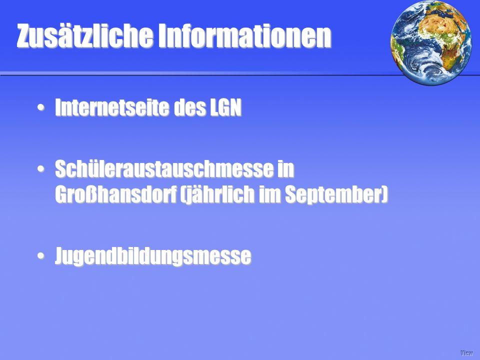 Zusätzliche Informationen Internetseite des LGNInternetseite des LGN Schüleraustauschmesse in Großhansdorf (jährlich im September)Schüleraustauschmesse in Großhansdorf (jährlich im September) JugendbildungsmesseJugendbildungsmesse