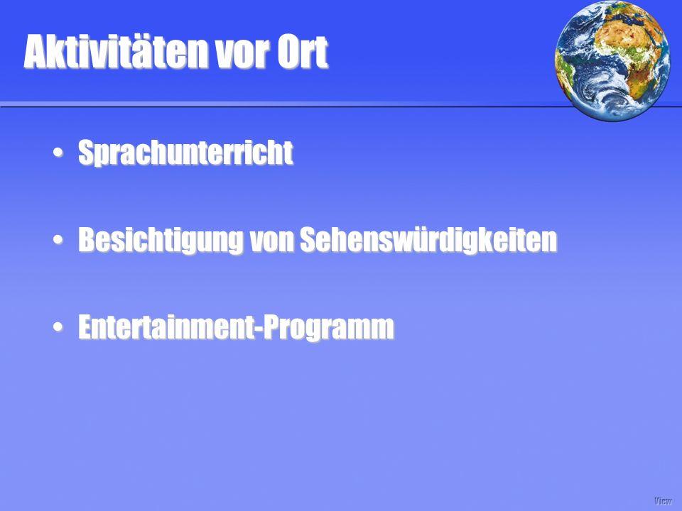 Aktivitäten vor Ort SprachunterrichtSprachunterricht Besichtigung von SehenswürdigkeitenBesichtigung von Sehenswürdigkeiten Entertainment-ProgrammEntertainment-Programm