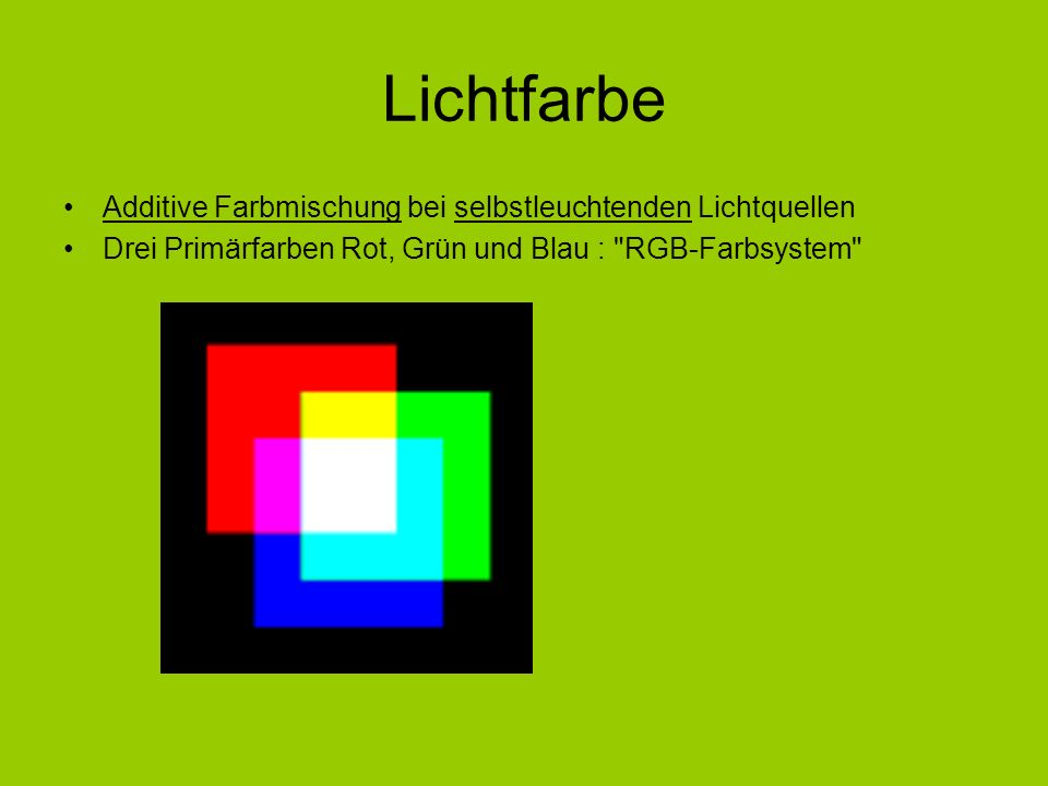 Lichtfarbe Additive Farbmischung bei selbstleuchtenden Lichtquellen Drei Primärfarben Rot, Grün und Blau :