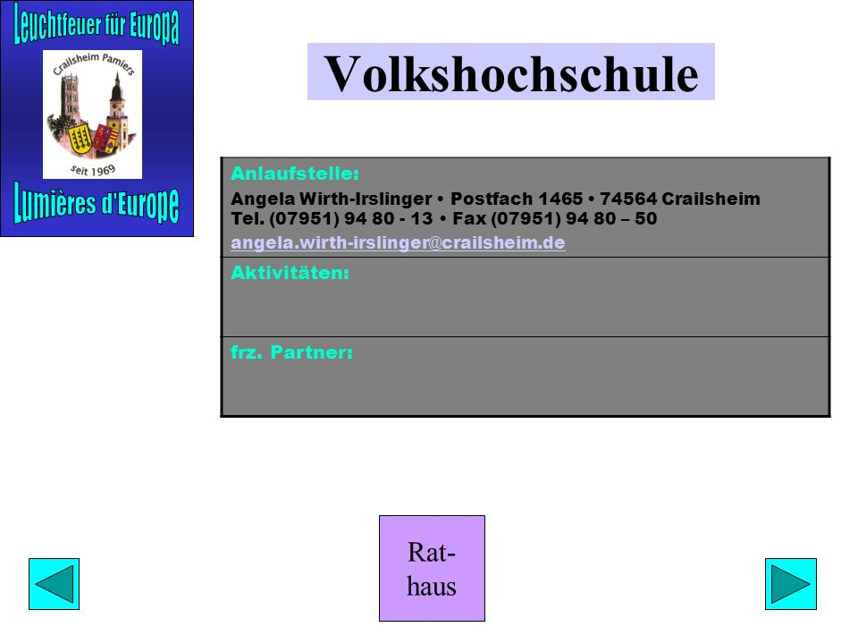 Rat- haus Privater Jugendaustausch Anlaufstellen: Hélène Bindels Schüttberger Hauptstraße 16 74564 Crailsheim-Schüttberg Tel. (07957) 8602 helebi7777@