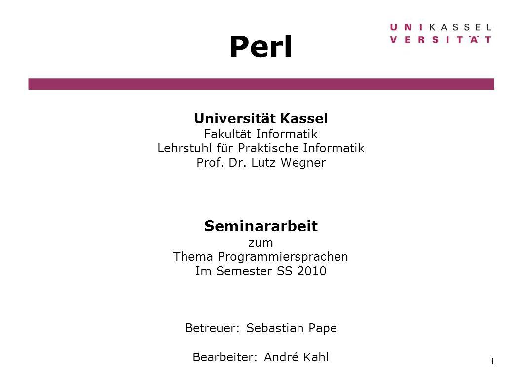 1 Perl Universität Kassel Fakultät Informatik Lehrstuhl für Praktische Informatik Prof. Dr. Lutz Wegner Seminararbeit zum Thema Programmiersprachen Im
