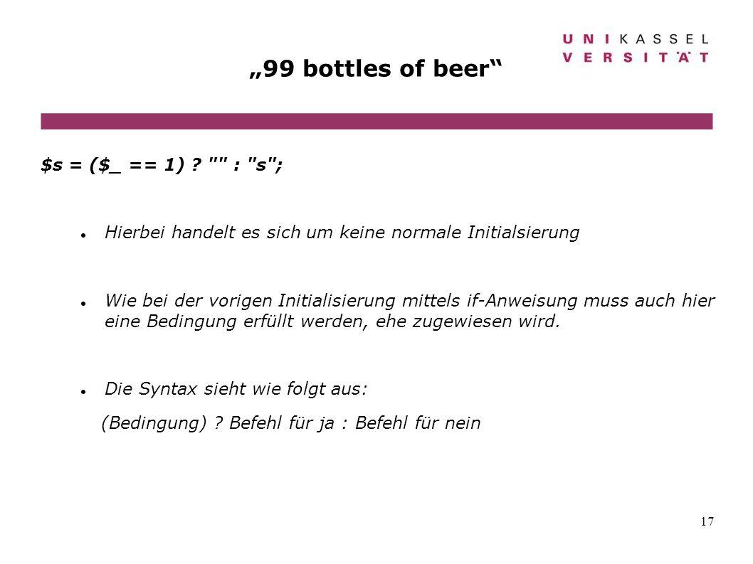 17 99 bottles of beer $s = ($_ == 1) ?