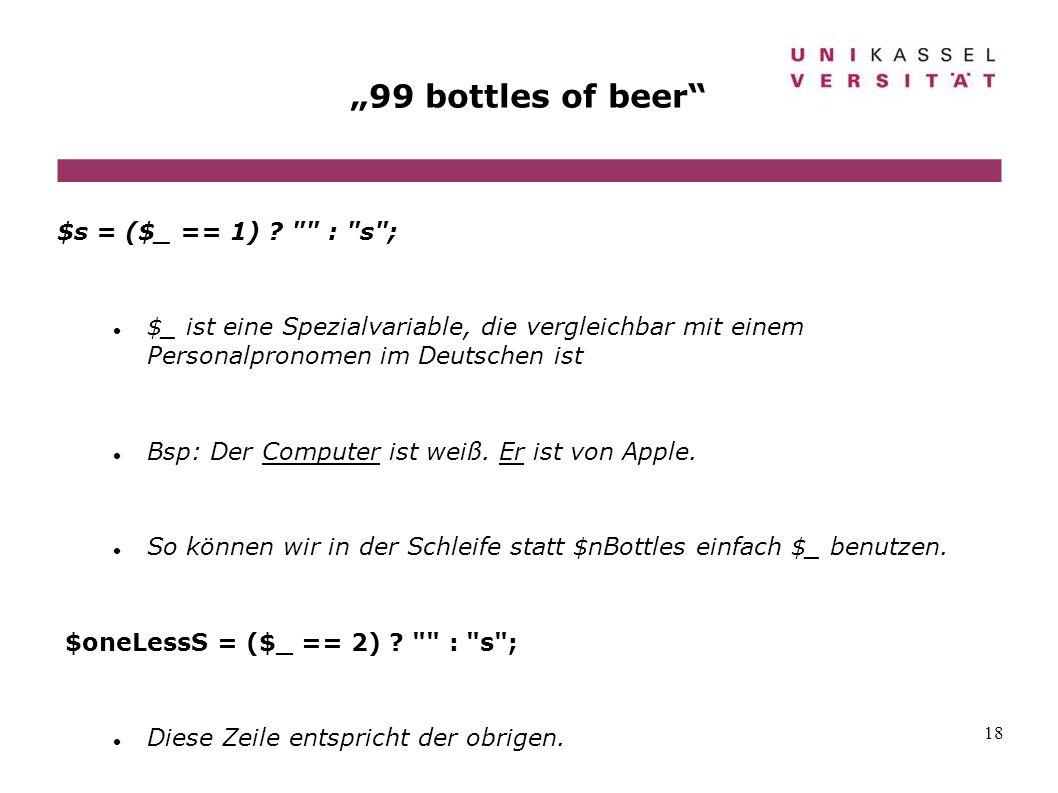 18 99 bottles of beer $s = ($_ == 1) ?