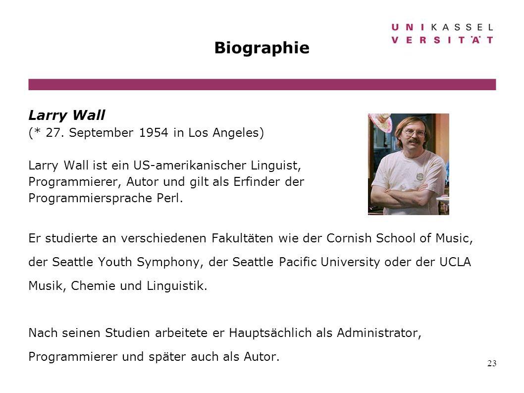 23 Biographie Larry Wall (* 27. September 1954 in Los Angeles) Larry Wall ist ein US-amerikanischer Linguist, Programmierer, Autor und gilt als Erfind