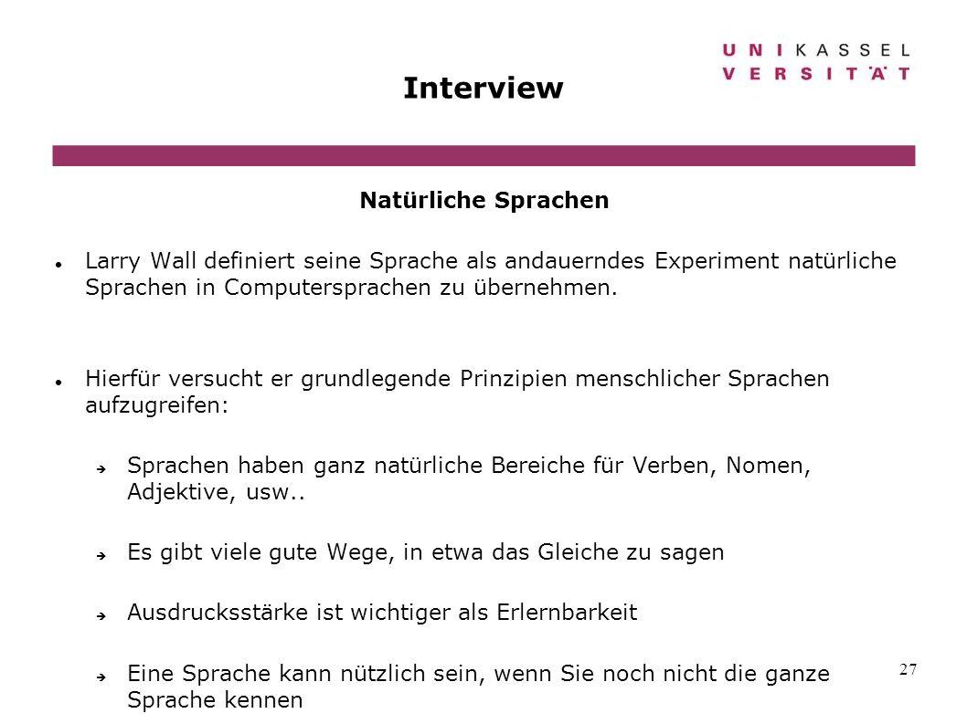 27 Interview Natürliche Sprachen Larry Wall definiert seine Sprache als andauerndes Experiment natürliche Sprachen in Computersprachen zu übernehmen.