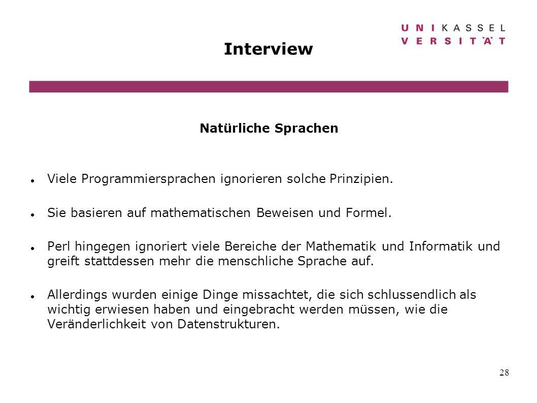 28 Interview Natürliche Sprachen Viele Programmiersprachen ignorieren solche Prinzipien. Sie basieren auf mathematischen Beweisen und Formel. Perl hin