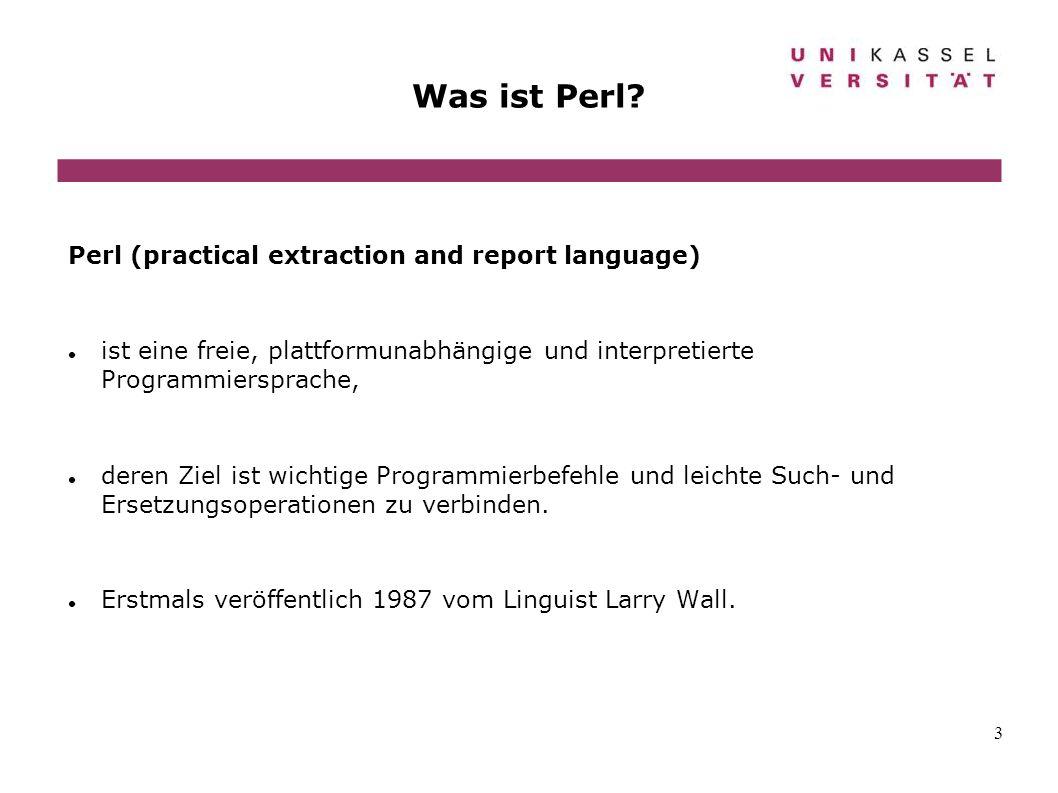 3 Was ist Perl? Perl (practical extraction and report language) ist eine freie, plattformunabhängige und interpretierte Programmiersprache, deren Ziel