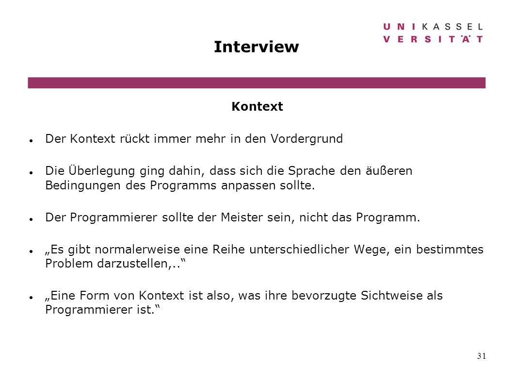 31 Interview Kontext Der Kontext rückt immer mehr in den Vordergrund Die Überlegung ging dahin, dass sich die Sprache den äußeren Bedingungen des Prog