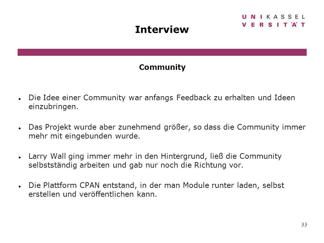 33 Interview Community Die Idee einer Community war anfangs Feedback zu erhalten und Ideen einzubringen. Das Projekt wurde aber zunehmend größer, so d