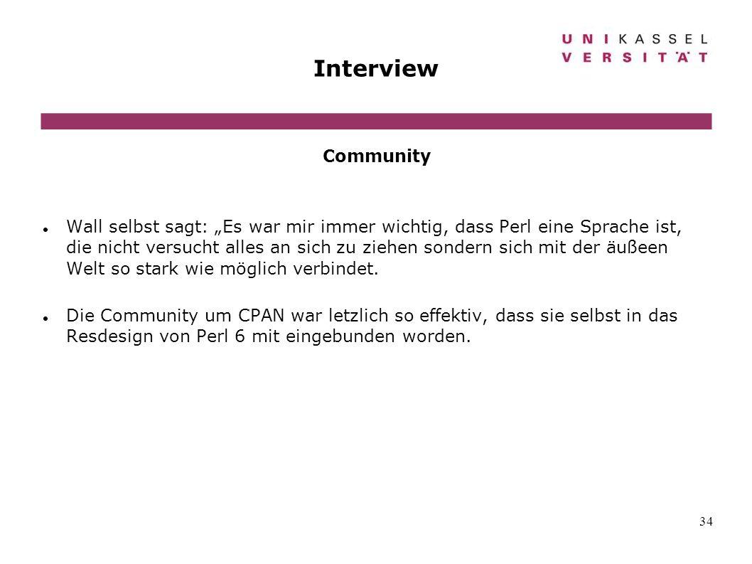 34 Interview Community Wall selbst sagt: Es war mir immer wichtig, dass Perl eine Sprache ist, die nicht versucht alles an sich zu ziehen sondern sich