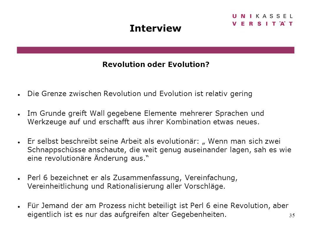 35 Interview Revolution oder Evolution? Die Grenze zwischen Revolution und Evolution ist relativ gering Im Grunde greift Wall gegebene Elemente mehrer