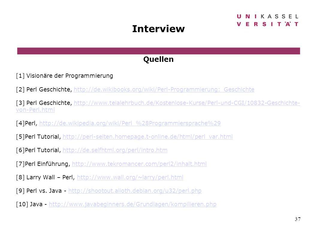 37 Interview Quellen [1] Visionäre der Programmierung [2] Perl Geschichte, http://de.wikibooks.org/wiki/Perl-Programmierung:_Geschichtehttp://de.wikib