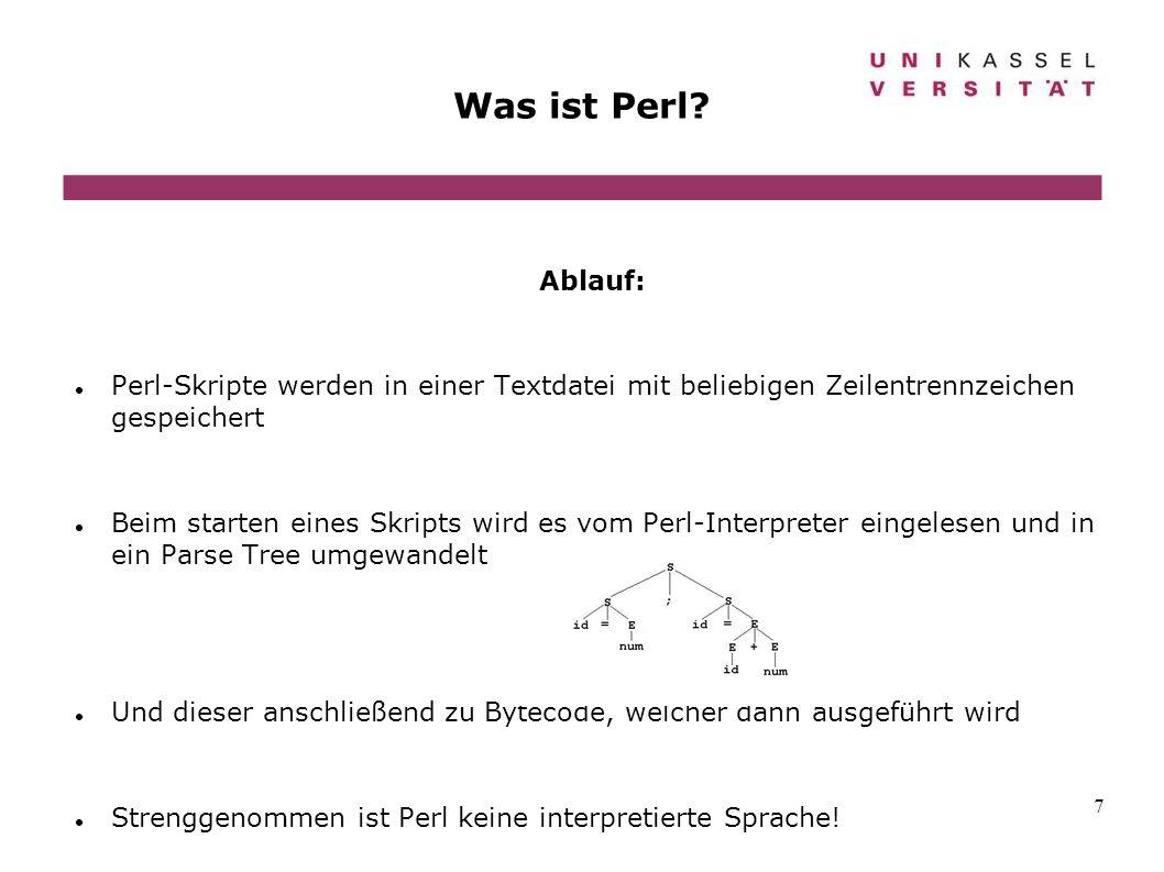 7 Was ist Perl? Ablauf: Perl-Skripte werden in einer Textdatei mit beliebigen Zeilentrennzeichen gespeichert Beim starten eines Skripts wird es vom Pe