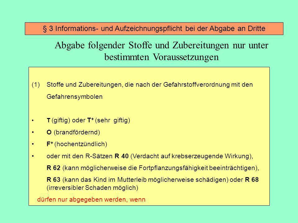 § 3 Informations- und Aufzeichnungspflicht bei der Abgabe an Dritte (1)Stoffe und Zubereitungen, die nach der Gefahrstoffverordnung mit den Gefahrensy