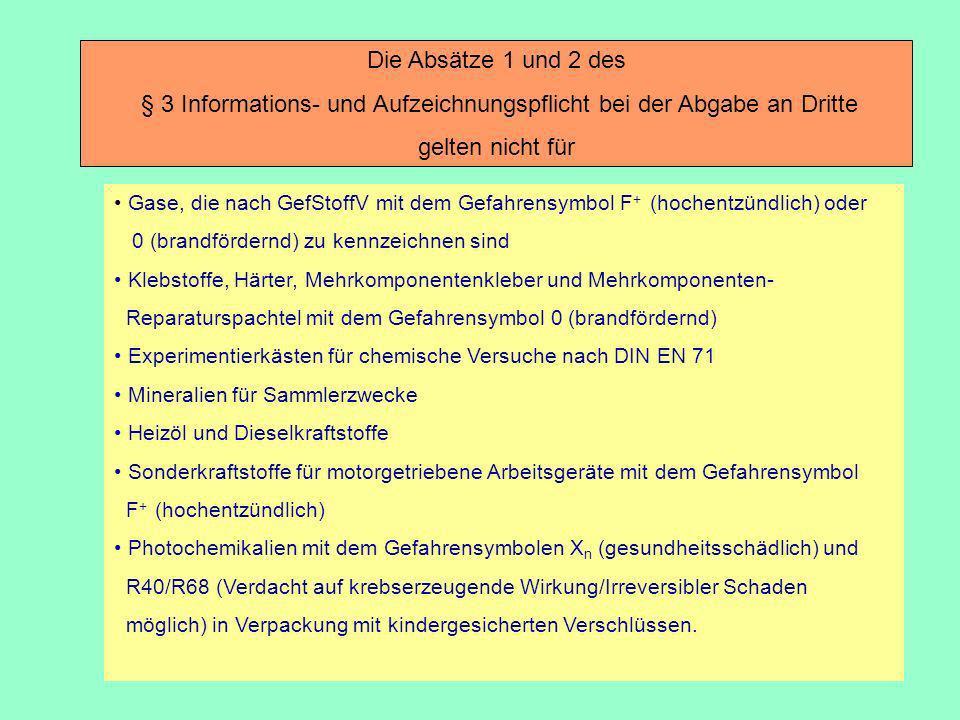 Die Absätze 1 und 2 des § 3 Informations- und Aufzeichnungspflicht bei der Abgabe an Dritte gelten nicht für Gase, die nach GefStoffV mit dem Gefahren
