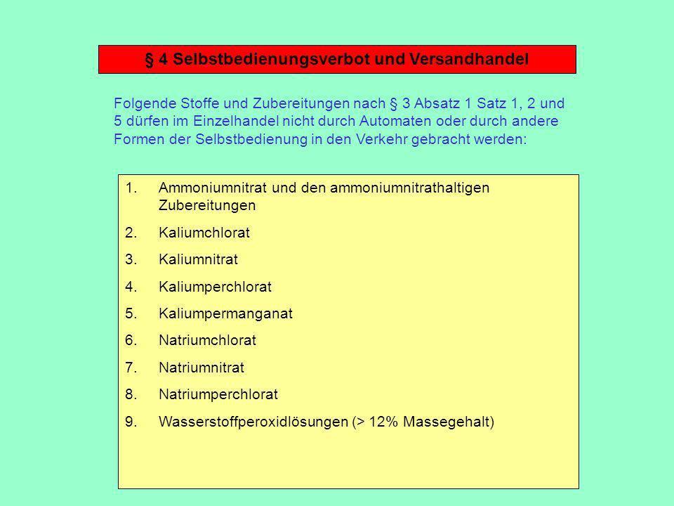 § 4 Selbstbedienungsverbot und Versandhandel Folgende Stoffe und Zubereitungen nach § 3 Absatz 1 Satz 1, 2 und 5 dürfen im Einzelhandel nicht durch Au