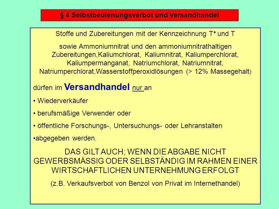 § 4 Selbstbedienungsverbot und Versandhandel Stoffe und Zubereitungen mit der Kennzeichnung T + und T sowie Ammoniumnitrat und den ammoniumnitrathalti