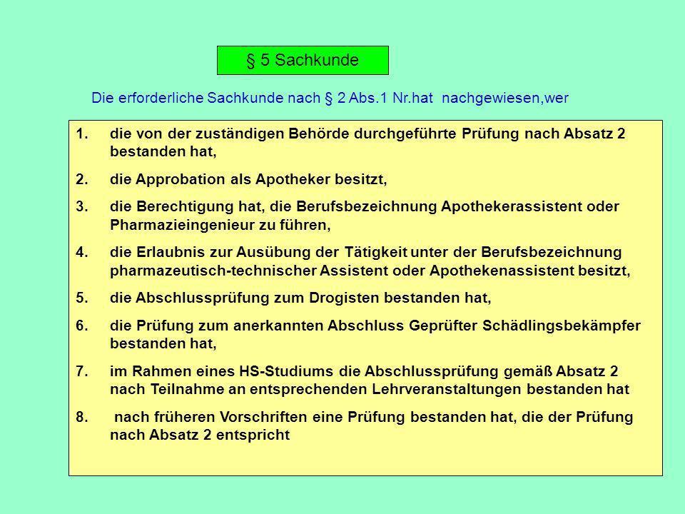§ 5 Sachkunde Die erforderliche Sachkunde nach § 2 Abs.1 Nr.hat nachgewiesen,wer 1.die von der zuständigen Behörde durchgeführte Prüfung nach Absatz 2