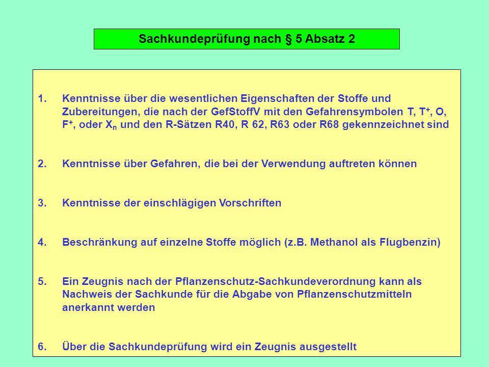 Sachkundeprüfung nach § 5 Absatz 2 1.Kenntnisse über die wesentlichen Eigenschaften der Stoffe und Zubereitungen, die nach der GefStoffV mit den Gefah