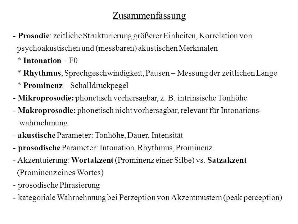 - Prosodie: zeitliche Strukturierung größerer Einheiten, Korrelation von psychoakustischen und (messbaren) akustischen Merkmalen * Intonation – F0 * R