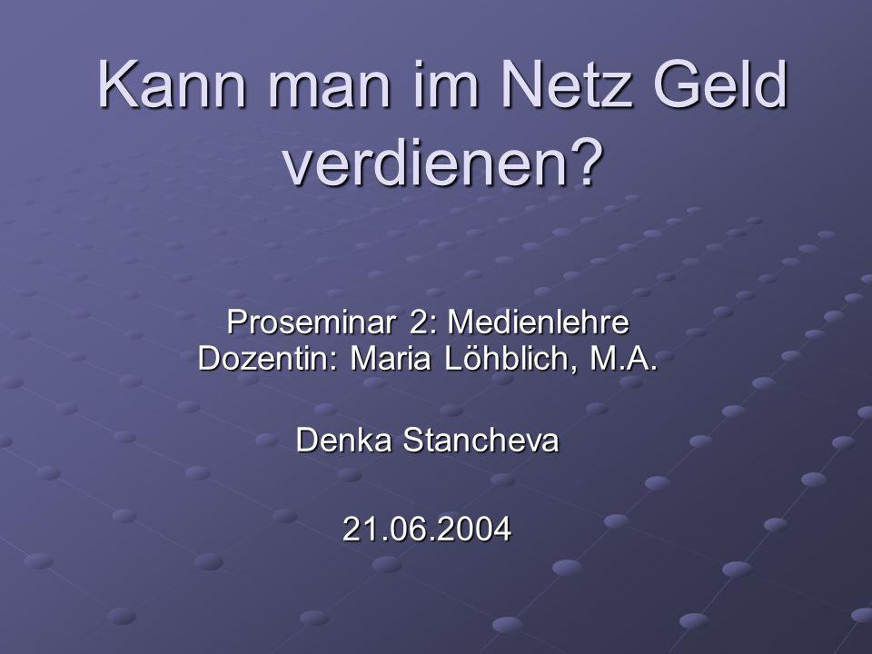 Kann man im Netz Geld verdienen. Proseminar 2: Medienlehre Dozentin: Maria Löhblich, M.A.