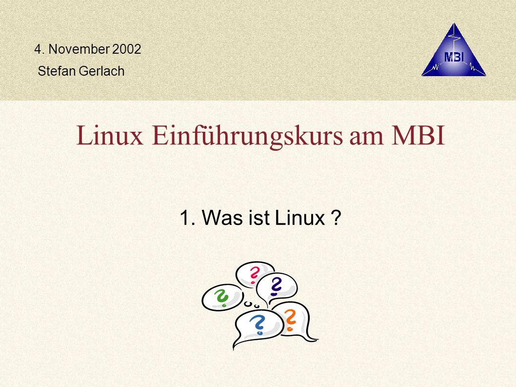 Linux Einführungskurs am MBI 1. Was ist Linux Stefan Gerlach 4. November 2002