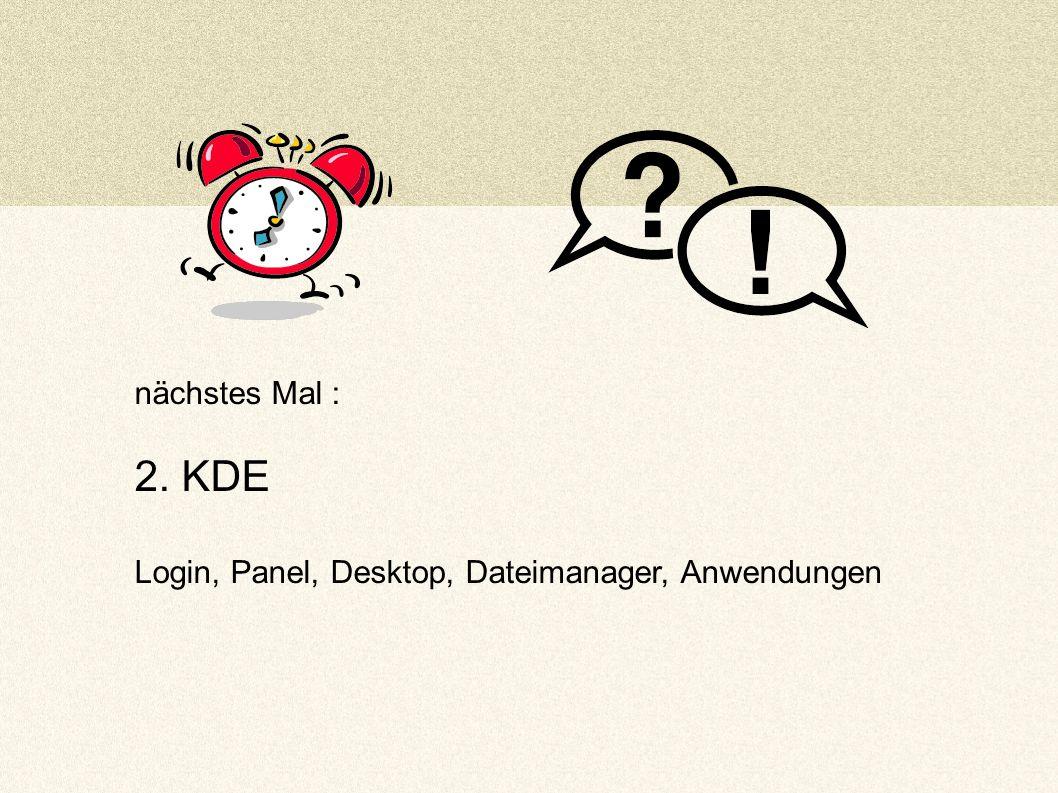 nächstes Mal : 2. KDE Login, Panel, Desktop, Dateimanager, Anwendungen