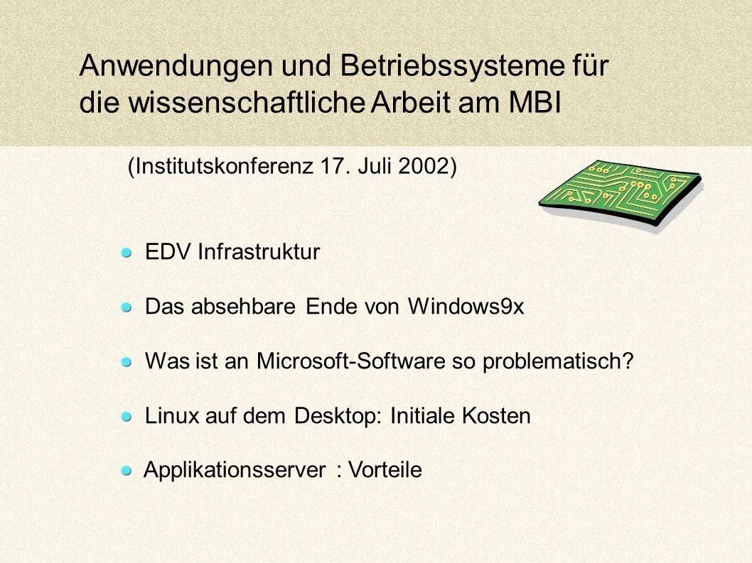 Anwendungen und Betriebssysteme für die wissenschaftliche Arbeit am MBI EDV Infrastruktur Das absehbare Ende von Windows9x Was ist an Microsoft-Software so problematisch.