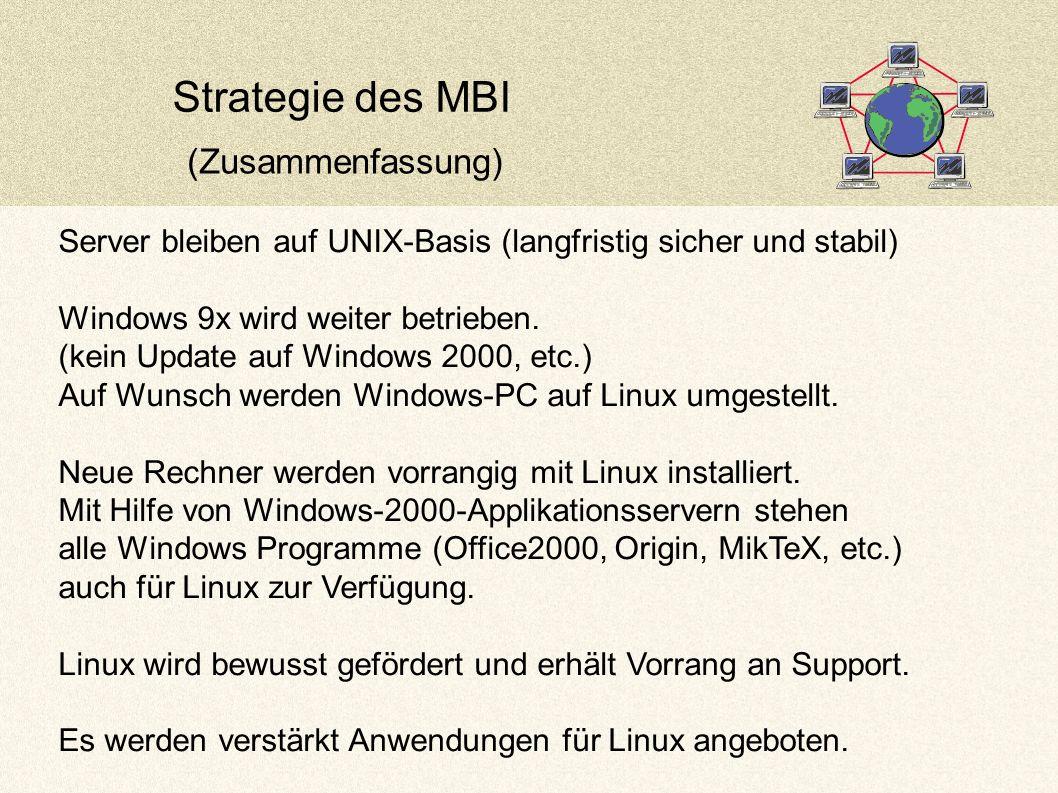 Strategie des MBI (Zusammenfassung) Server bleiben auf UNIX-Basis (langfristig sicher und stabil) Windows 9x wird weiter betrieben.